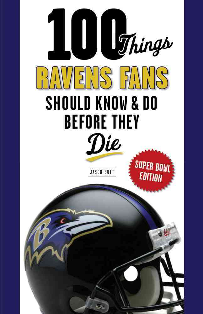 100 Things Ravens Fans Should Know & Do Before They Die By Butt, Jason/ Wilson, Aaron (FRW)